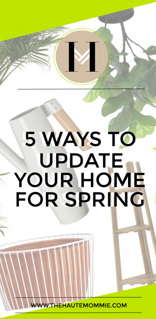 5 Ways To Update Your Home for Spring from Hautemommie!