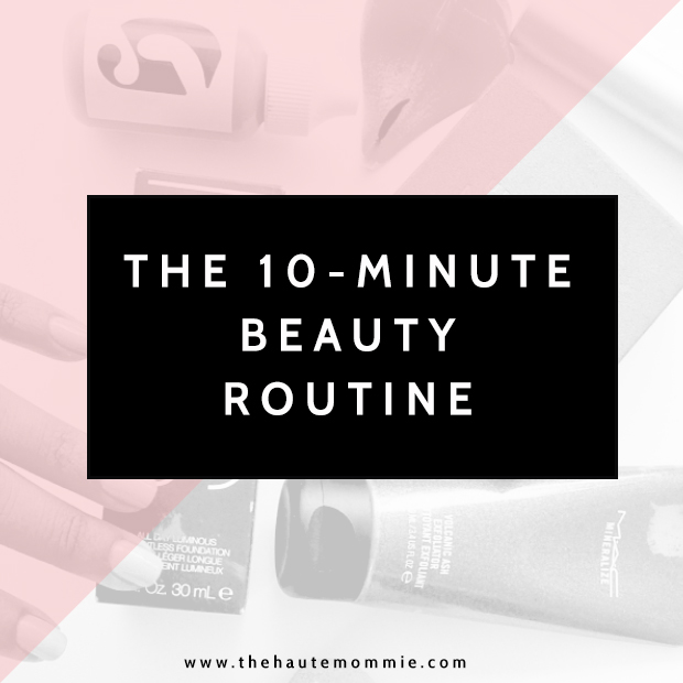 The 10 Minute Beauty Routine | https://thehautemommie.com/10-minute-face/