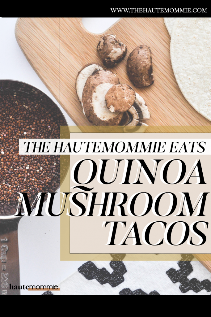 Quinoa mushroom tacos from Leslie Antonoff of The Hautemommie