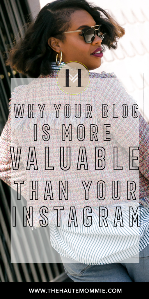 Why your blog is more valuable than your Instagram on thehautemommie.com now!