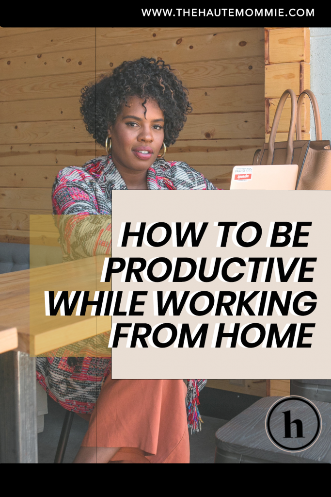 Working From Home? Hautemommie gives tips on how to stay productive while you're there!