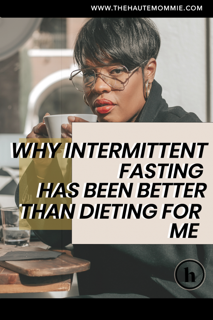Why Intermittent Fasting Has Been Better Than Dieting For Me