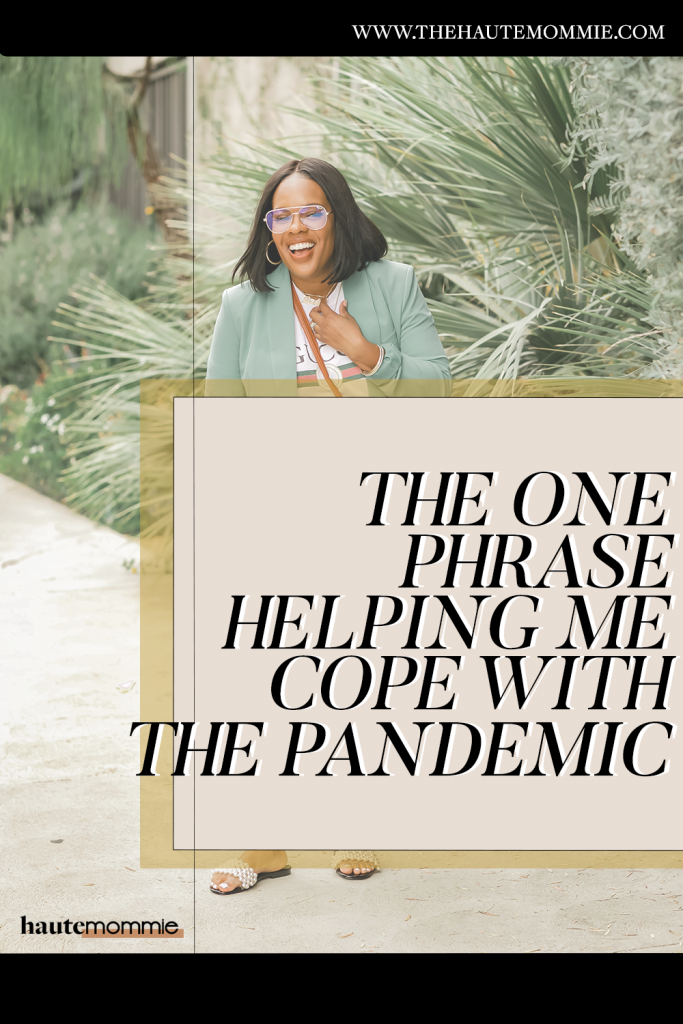 Hautemommie shares the phrase that has helped her cope during the pandemic. Read this post for more!